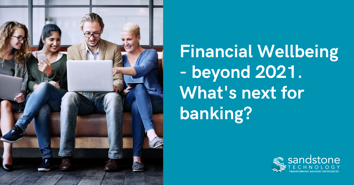 Financial Wellbeing beyond 2021 - What's next for banking?